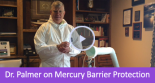 Dr. Palmer on Mercury Barrier Protection Video